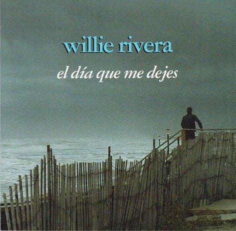 Willie Rivera Dia Que Me Dejes