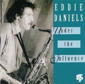 Eddie Daniels Under The Influence