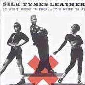 Silk Tymes Leather It Ain't Where Ya From..It Where Ya At