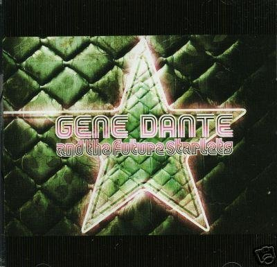 Gene & The Future Starlets Dante Dante Gene & The Future Starlets