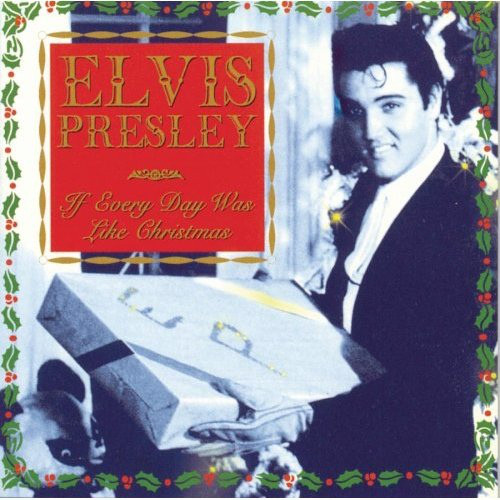 Elvis Presley If Everyday Was Like Christmas