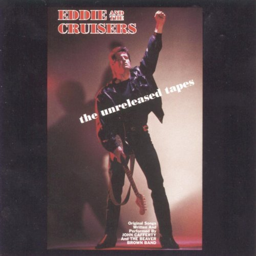 Eddie & The Cruisers Unreleased Tapes Cafferty & Beaver Brown Band