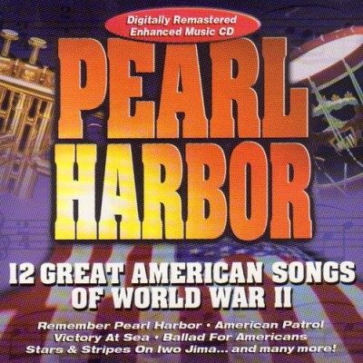 Pearl Harbor 12 Great American Songs Of World War Ii