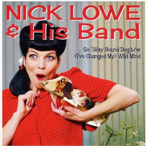 Lowe Nick Go Way Hound Dog 7 Inch Single