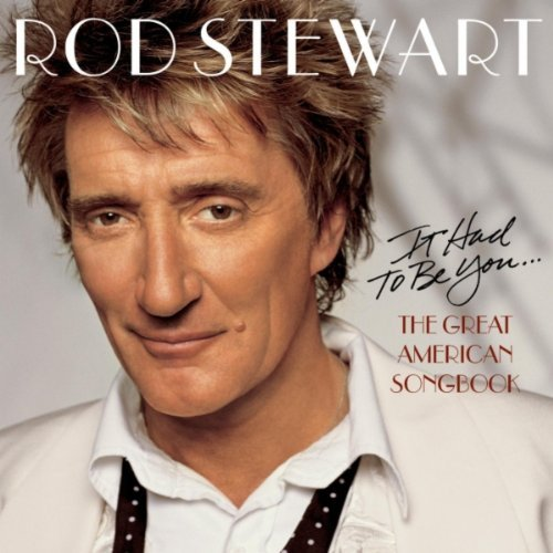 Stewart Rod It Had To Be You... The Great American Songbook