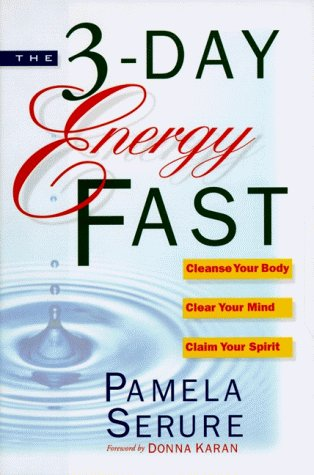 Pamela Serure The 3 Day Energy Fast Cleanse Your Body Clear Your Mind & Claim Your Spirit