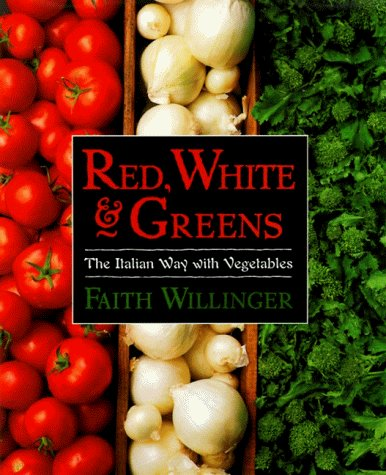 Faith Willinger Red White & Greens The Italian Way With Vegetables