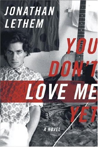 Jonathan Lethem You Don't Love Me Yet A Novel