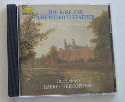 Sixteen Harry Christophers Rose & The Ostrich Feather Music From The Eton Cho