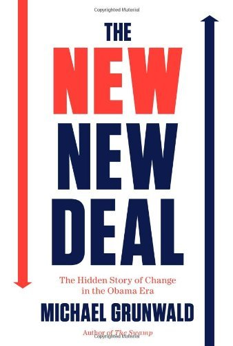Michael Grunwald The New New Deal The Hidden Story Of Change In The Obama Era