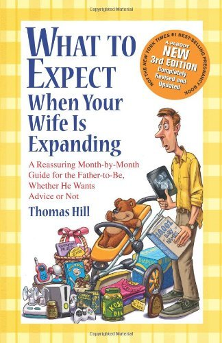 Thomas Hill What To Expect When Your Wife Is Expanding A Reassuring Month By Month Guide For The Father 0003 Edition;original