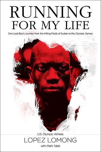 Lopez Lomong Running For My Life One Lost Boy's Journey From The Killing Fields Of