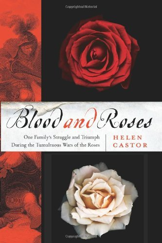 Helen Castor Blood & Roses One Family's Struggle & Triumph During The Tumultuous Wars Of The Roses