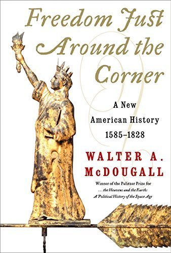 Walter A. Mcdougall Freedom Just Around The Corner A New American His