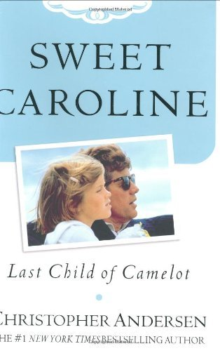 Christopher Andersen Sweet Caroline Last Child Of Camelot