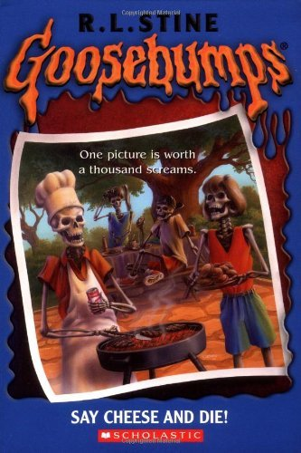 R.L. Stine Say Cheese & Die! Goosebumps Series