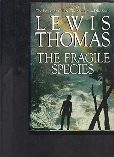 Lewis Thomas The Fragile Species