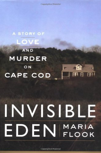 Maria Flook Invisible Eden A Story Of Love And Murder On Cape