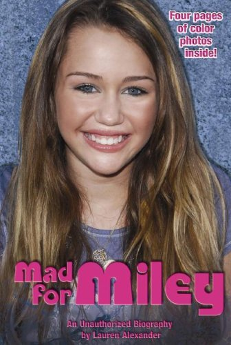 Lauren Alexander Mad For Miley An Unauthorized Biography