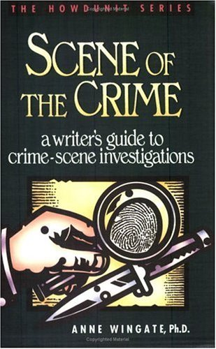 Anne Wingate Scene Of The Crime A Writer's Guide To Crime Scene Investigation