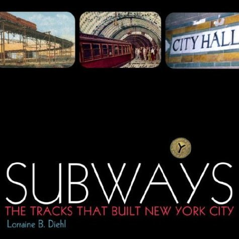 Lorraine B. Diehl Subways The Tracks That Built New York City