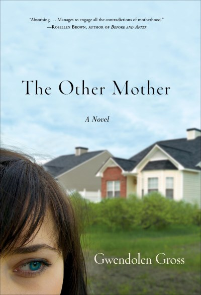 Gwendolen Gross The Other Mother A Novel