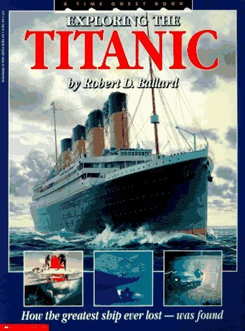 Robert D. Ballard Exploring The Titanic How The Greatest Ship Ever Lost Was Found