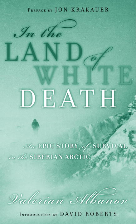 Valerian Albanov In The Land Of White Death An Epic Story Of Survival In The Siberian Arctic