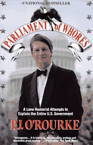 P.J. O'rourke Parliament Of Whores A Lone Humorist Attempts To