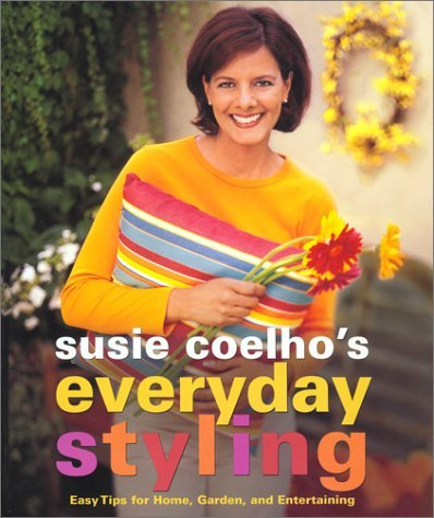 Susie Coelho Everyday Styling Easy Tips For Home Garden & Entertaining