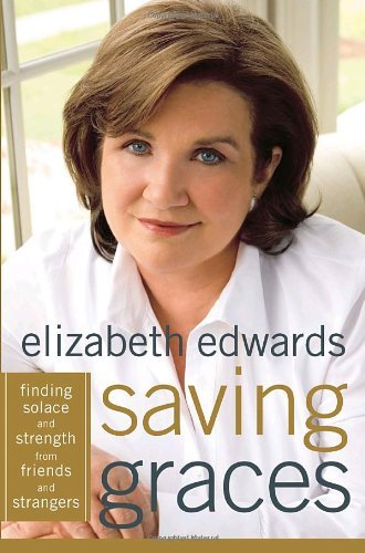 Elizabeth Edwards Saving Graces Finding Solace & Strength From Friends & Strangers