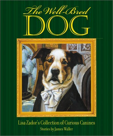 James Waller The Well Bred Dog Lisa Zador's Cabinet Of Curious Canines