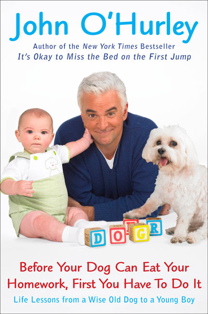 John O'hurley Before Your Dog Can Eat Your Homework First You Have To Do It Life Lessons From A Wise Old Dog To A Young Boy