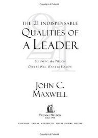 John C. Maxwell The 21 Indispensable Qualities Of A Leader Becoming The Person Others Will Want To Follow