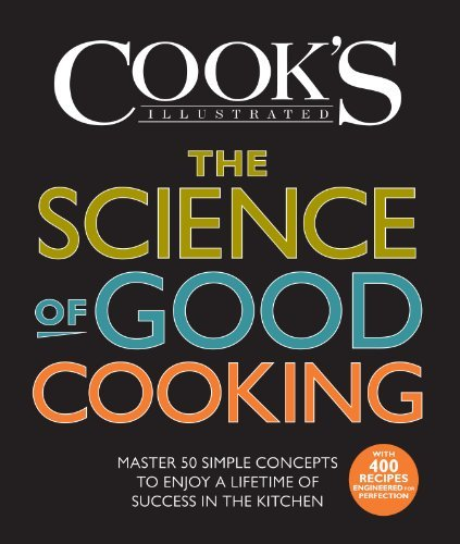 Cook's Illustrated The Science Of Good Cooking Master 50 Simple Concepts To Enjoy A Lifetime Of