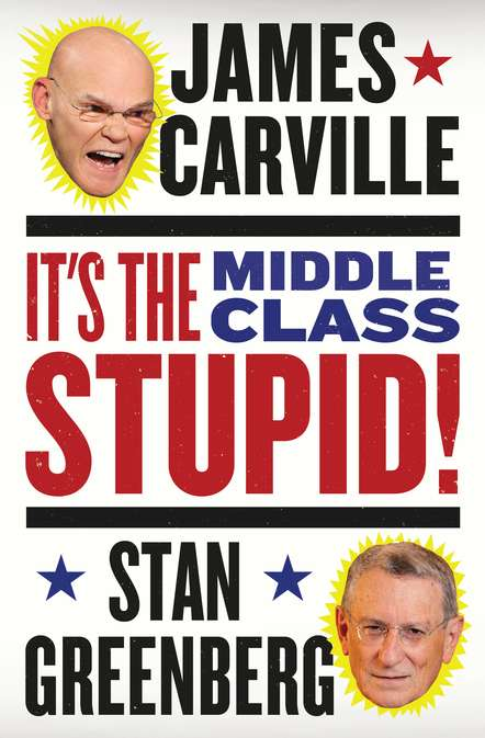 James Carville It's The Middle Class Stupid!