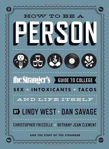 Lindy West How To Be A Person The Stranger's Guide To College Sex Intoxicants