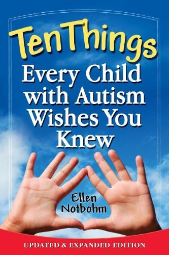 Ellen Notbohm Ten Things Every Child With Autism Wishes You Knew Updated And Expanded Edition 0002 Edition;