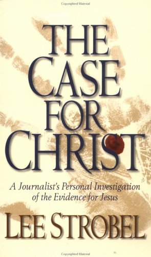 Lee Strobel The Case For Christ A Journalist's Personal Investigation Of The Evid