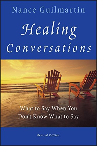Nance Guilmartin Healing Conversations What To Say When You Don't Know What To Say 0002 Edition;revised