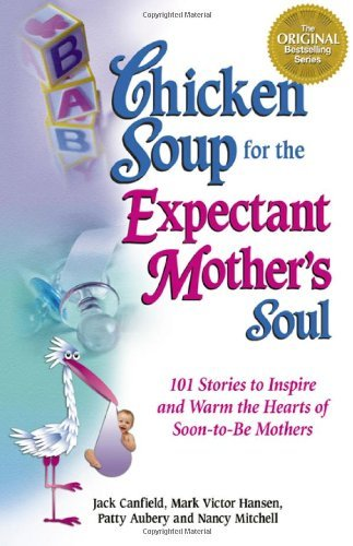 Jack Canfield Chicken Soup For The Expectant Mother's Soul 101 Stories To Inspire And Warm The Hearts Of Soo