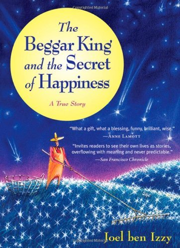 Joel Ben Izzy The Beggar King And The Secret Of Happiness A True Story