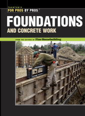 Editors Of Fine Homebuilding Foundations & Concrete Work Revised And Updated 0002 Edition;