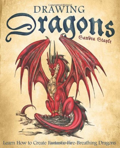 Sandra Staple Drawing Dragons Learn How To Create Fantastic Fire Breathing Drag