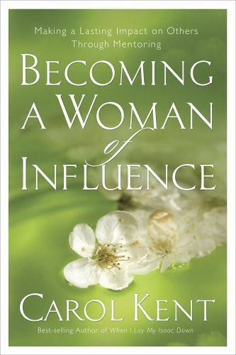 Carol Kent Becoming A Woman Of Influence Making A Lasting Impact On Others