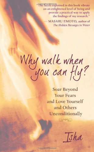 Isha Judd Why Walk When You Can Fly? Soar Beyond Your Fears And Love Yourself And Othe