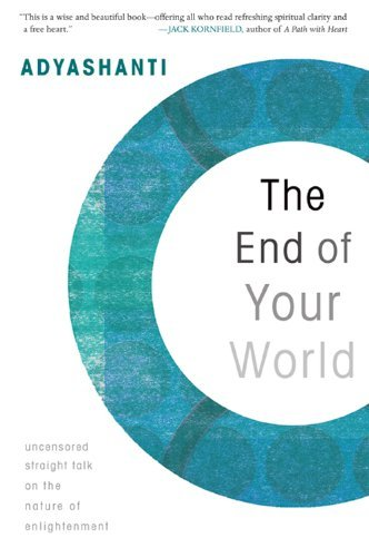Adyashanti The End Of Your World Uncensored Straight Talk On The Nature Of Enlight