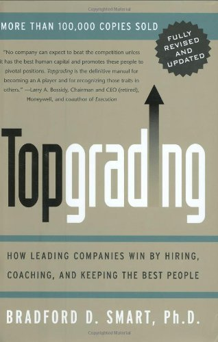 Bradford D. Smart Topgrading (revised Php Edition) How Leading Companies Win By Hiring Coaching And Revised