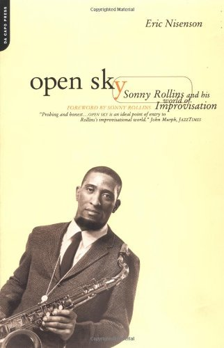 Eric Nisenson Open Sky Sonny Rollins And His World Of Improvisation