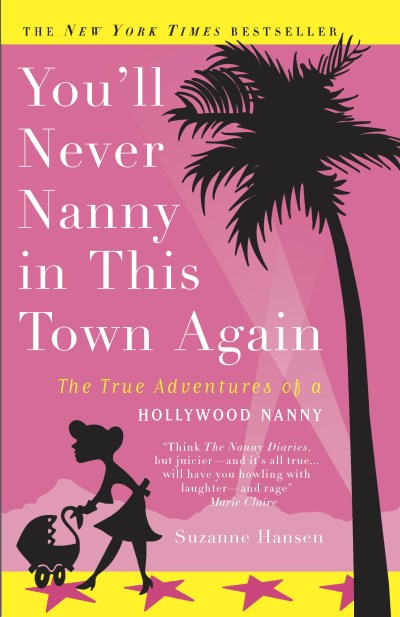 Suzanne Hansen You'll Never Nanny In This Town Again The True Adventures Of A Hollywood Nanny